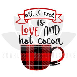 Christmas SVG, DXF, All I Need is Love and Hot Cocoa cut file