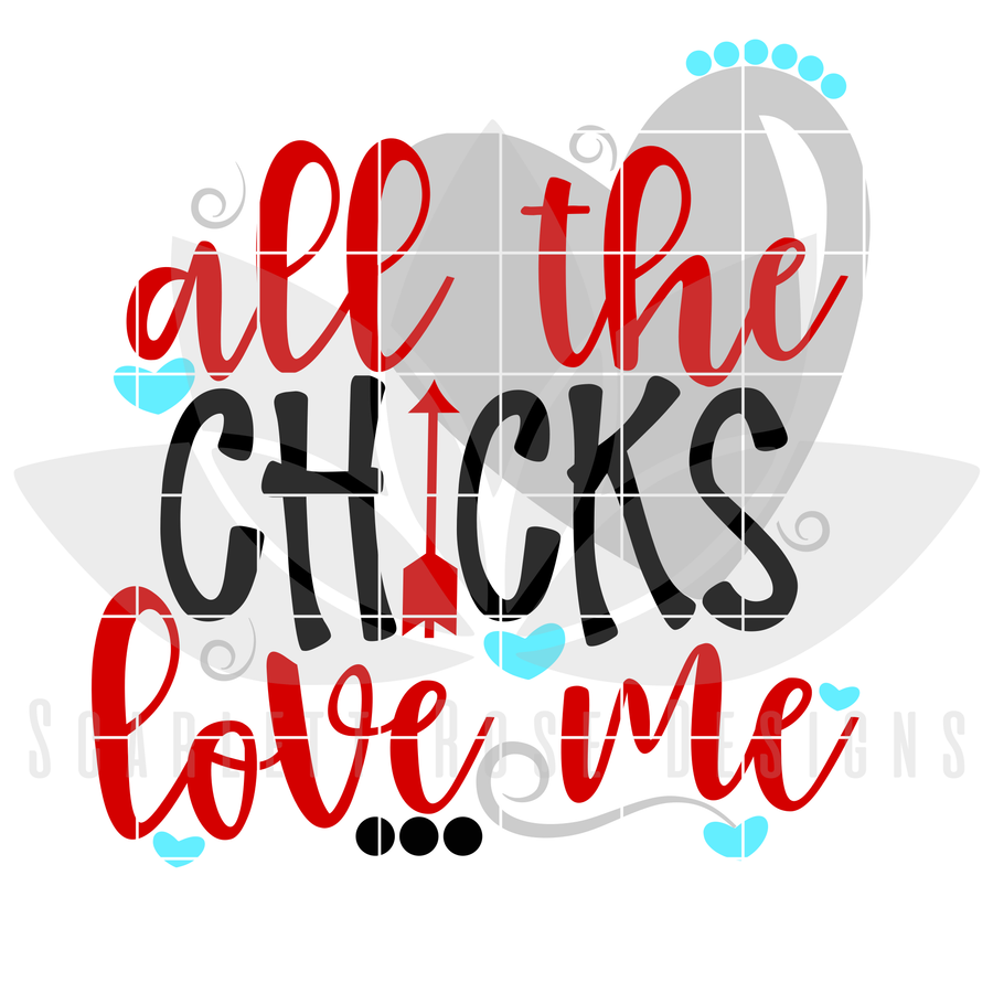 All the Chicks Love me SVG