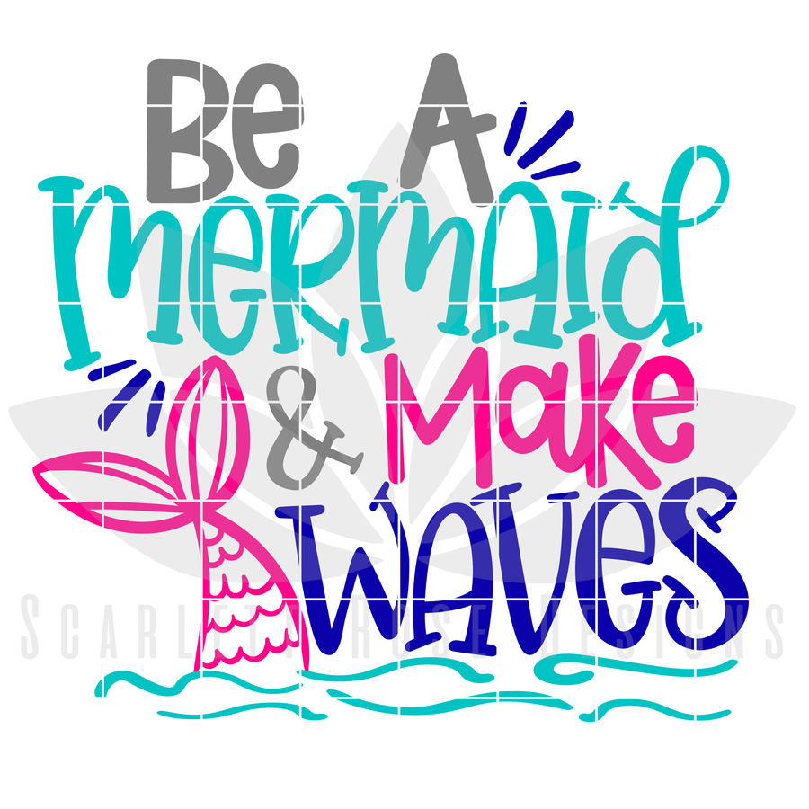 Be A Mermaid And Make Waves SVG