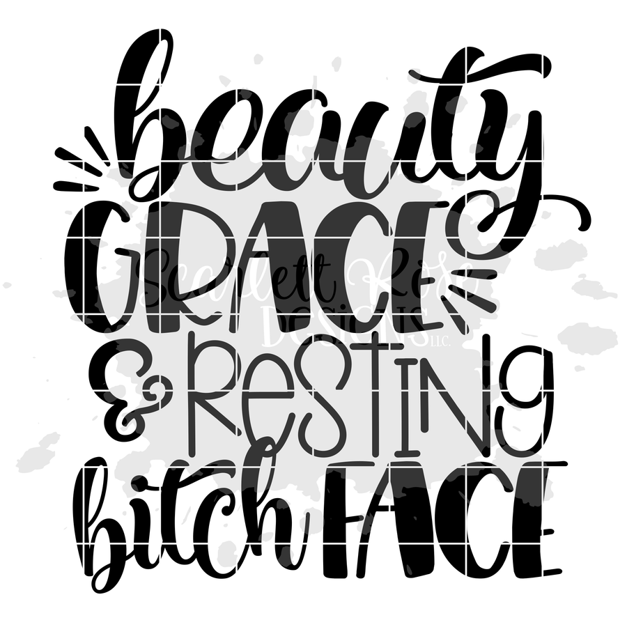 Beauty, Grace & Resting Bitch Face SVG