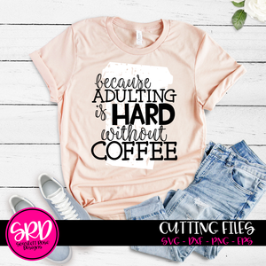 Because Adulting is Hard without Coffee 2 - Grunge SVG