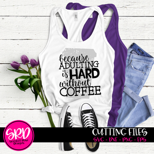 Because Adulting is Hard without Coffee 1 - Grunge SVG