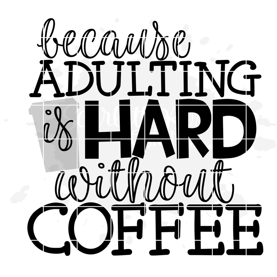 Because Adulting is Hard without Coffee 2 SVG