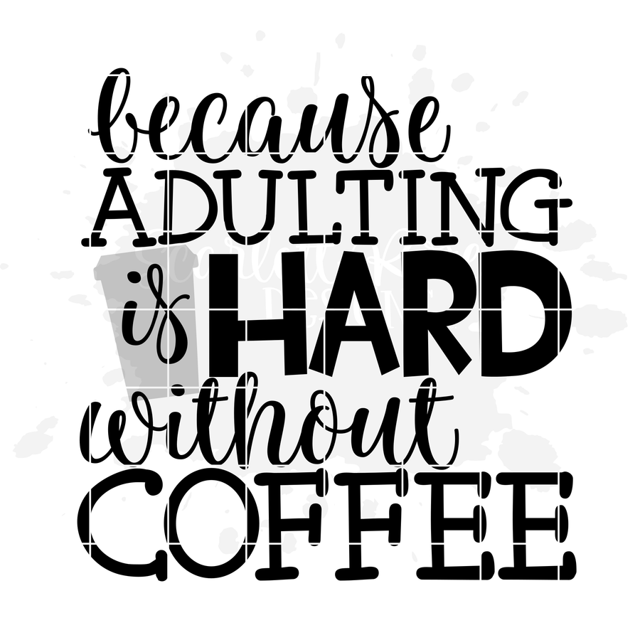 Because Adulting is Hard without Coffee 1 SVG