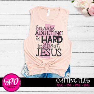 Because Adulting is Hard without Jesus 2 - Grunge SVG