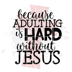 Because Adulting is Hard without Jesus 1 - Grunge SVG