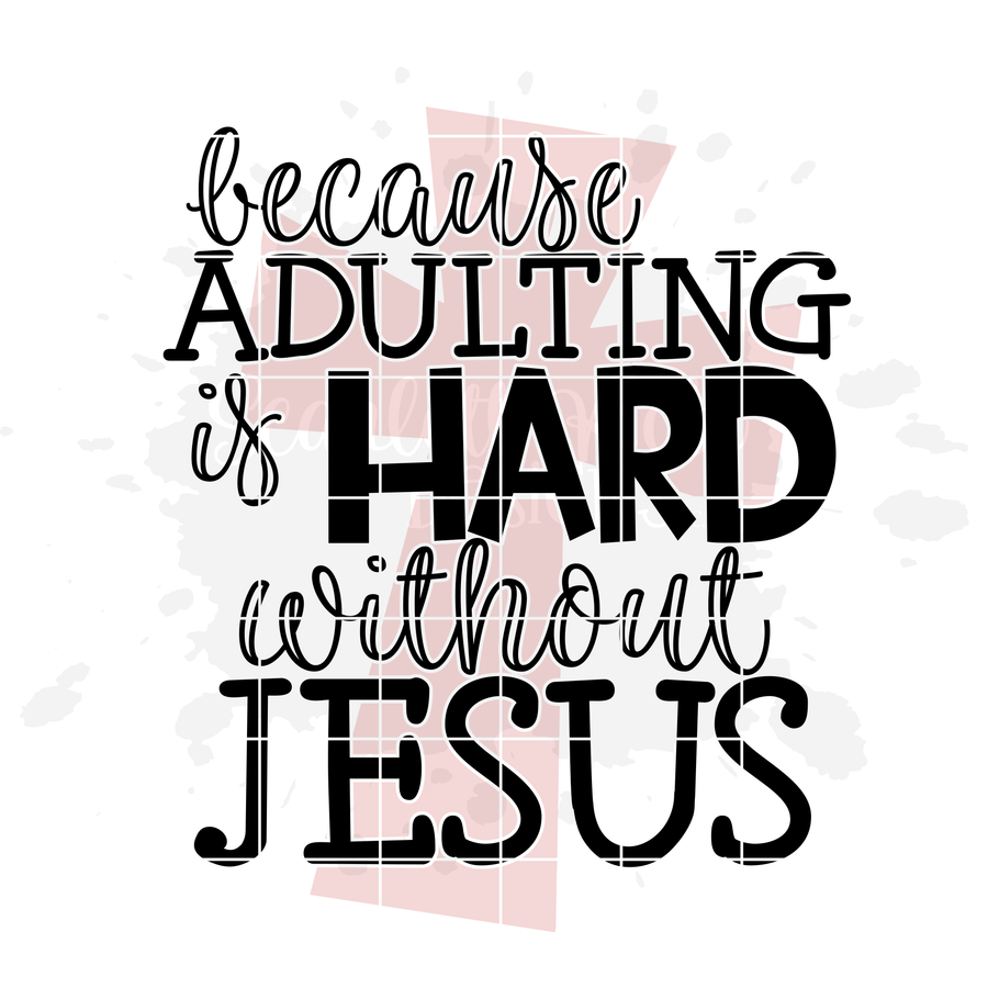 Because Adulting is Hard without Jesus 2 SVG
