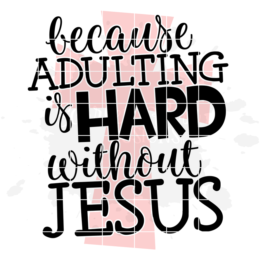 Because Adulting is Hard without Jesus 1 SVG