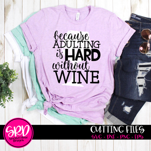Because Adulting is Hard without Wine 1 - Grunge SVG