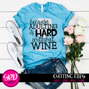 Because Adulting is Hard without Wine 2 SVG