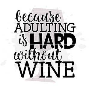 Because Adulting is Hard without Wine 1 SVG