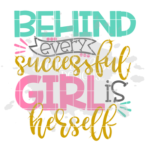 Behind Every Successful Girl is Herself SVG