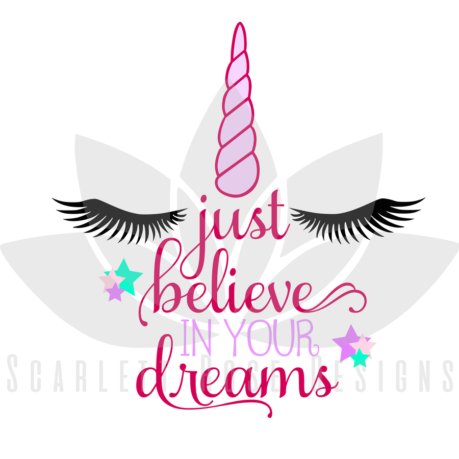 Just Believe in your Dreams Unicorn SVG cut file, Unicorn horn and eyelashes SVG, EPS, PNG