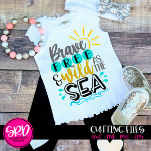 Brave Free and Wild as the Sea SVG