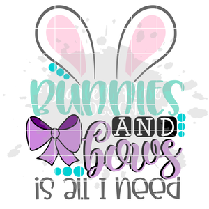 Bunnies and Bows Is All I Need SVG
