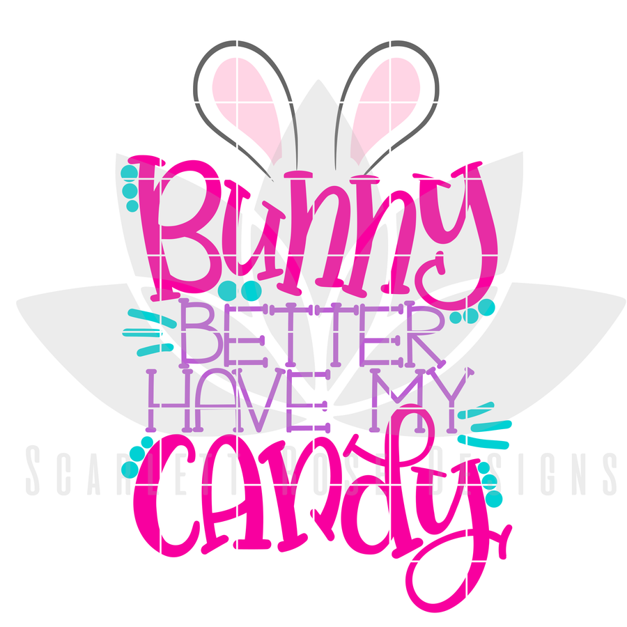 Easter SVG, Bunny Better Have My Candy - Girl SVG