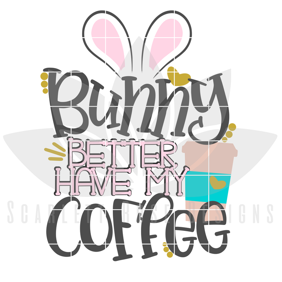 Easter SVG, Bunny Better Have My Coffee SVG, Adult