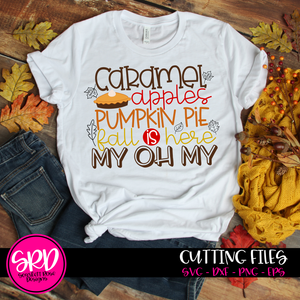 Caramel Apples, Pumpkin Pie, Fall is Here, My Oh My SVG
