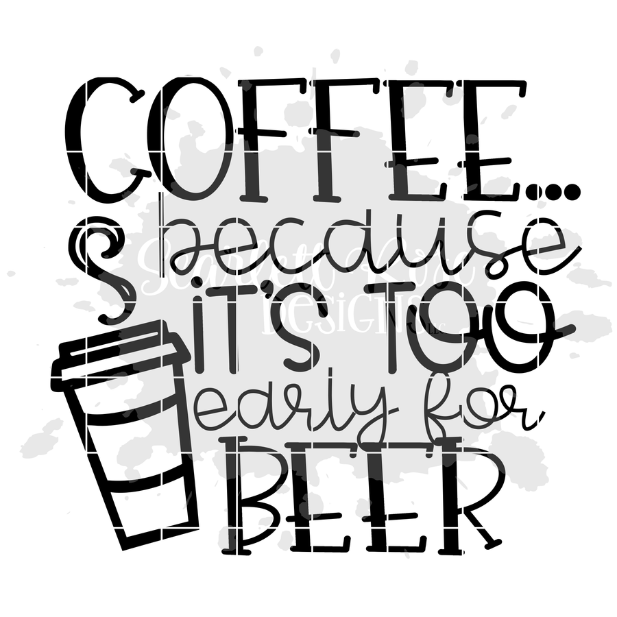 Coffee because it's too Early for Beer SVG