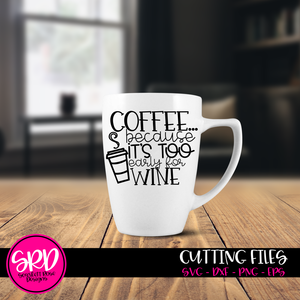 Coffee because it's too Early for Wine SVG