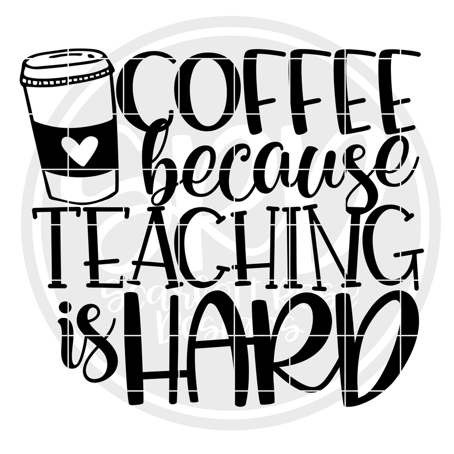 Coffee because Teaching is Hard SVG