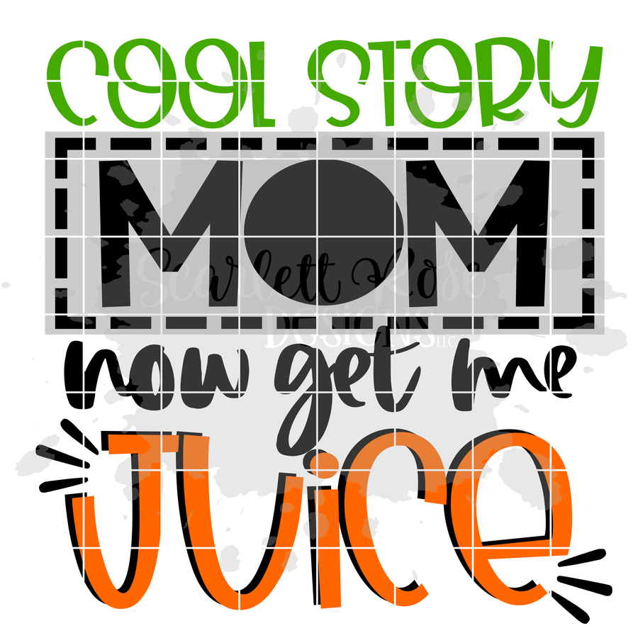 Cool Story Mom Now Get Me Juice SVG