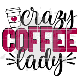 Crazy Coffee Lady SVG
