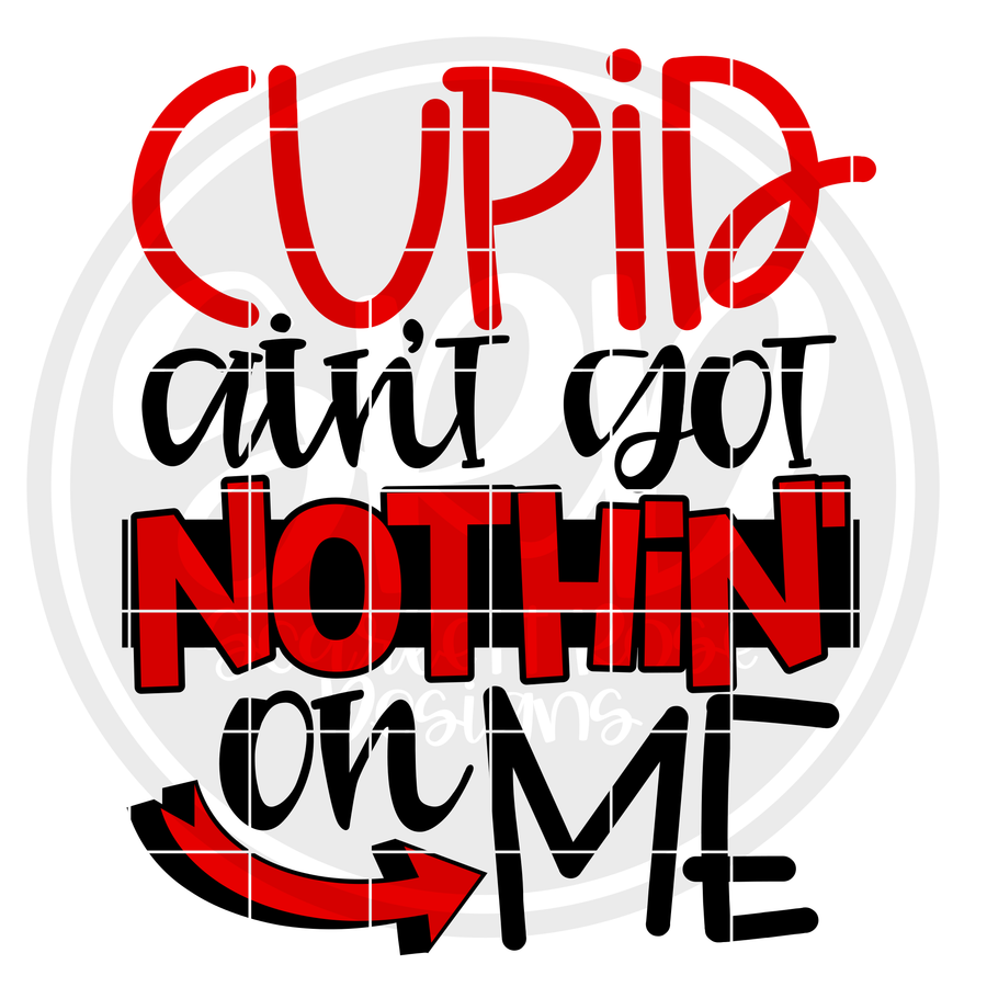 Cupid ain't got Nothin' on Me SVG