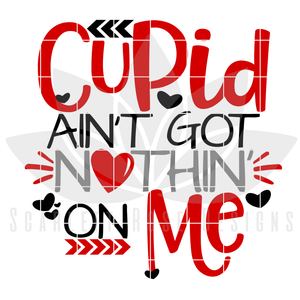 Valentine's Day SVG, DXF, Cupid Aint Got Nothin On Me cut file