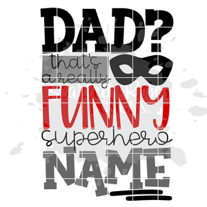 Dad? That's a Really Funny Superhero Name SVG