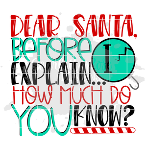 Dear Santa Before I Explain How Much do you Know SVG