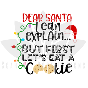 Christmas SVG, Dear Santa I Can Explain But First Lets Eat A Cookie ,Santa Cookie Plate cut file
