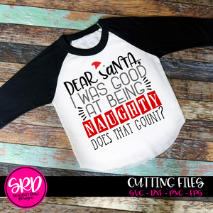 Dear Santa, I was Good at Being Naughty, Does That Count SVG
