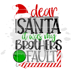 Dear Santa it was my Brothers Fault SVG