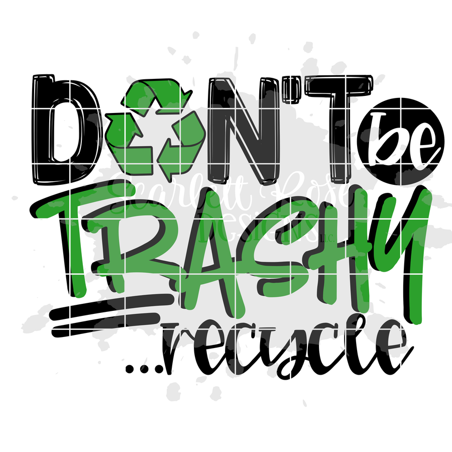 Don't Be Trashy ...recycle SVG