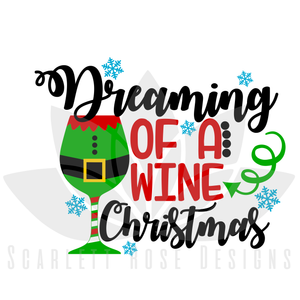 Christmas SVG, Dreaming of a Wine Christmas, Elf Glass cut file
