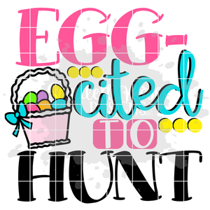 Egg-Cited to Hunt - Girl SVG