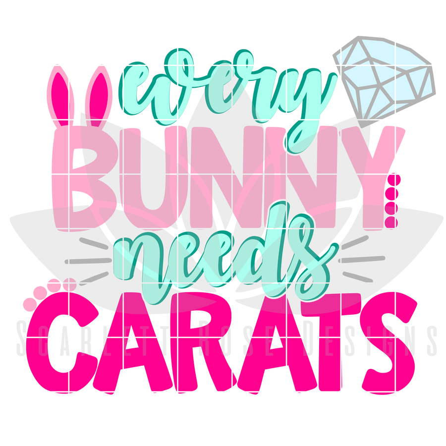 Easter SVG, Every Bunny Needs Carats cut file