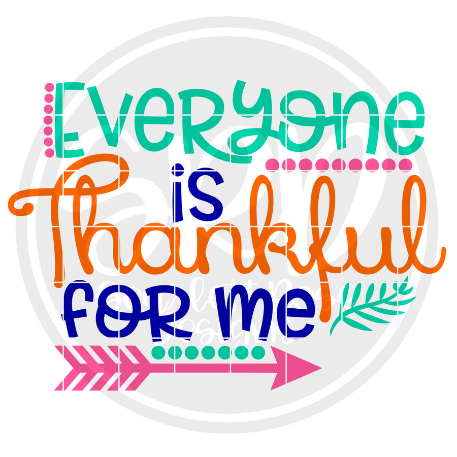 Everyone is Thankful for Me SVG - Girl