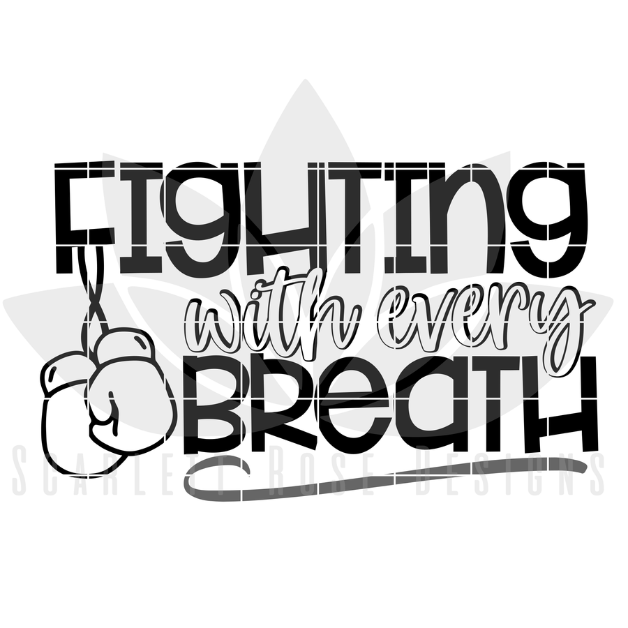 Fighting With Every Breath SVG, Lung Cancer, Cystic Fibrosis
