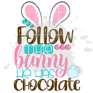Follow the Bunny He Has Chocolate SVG