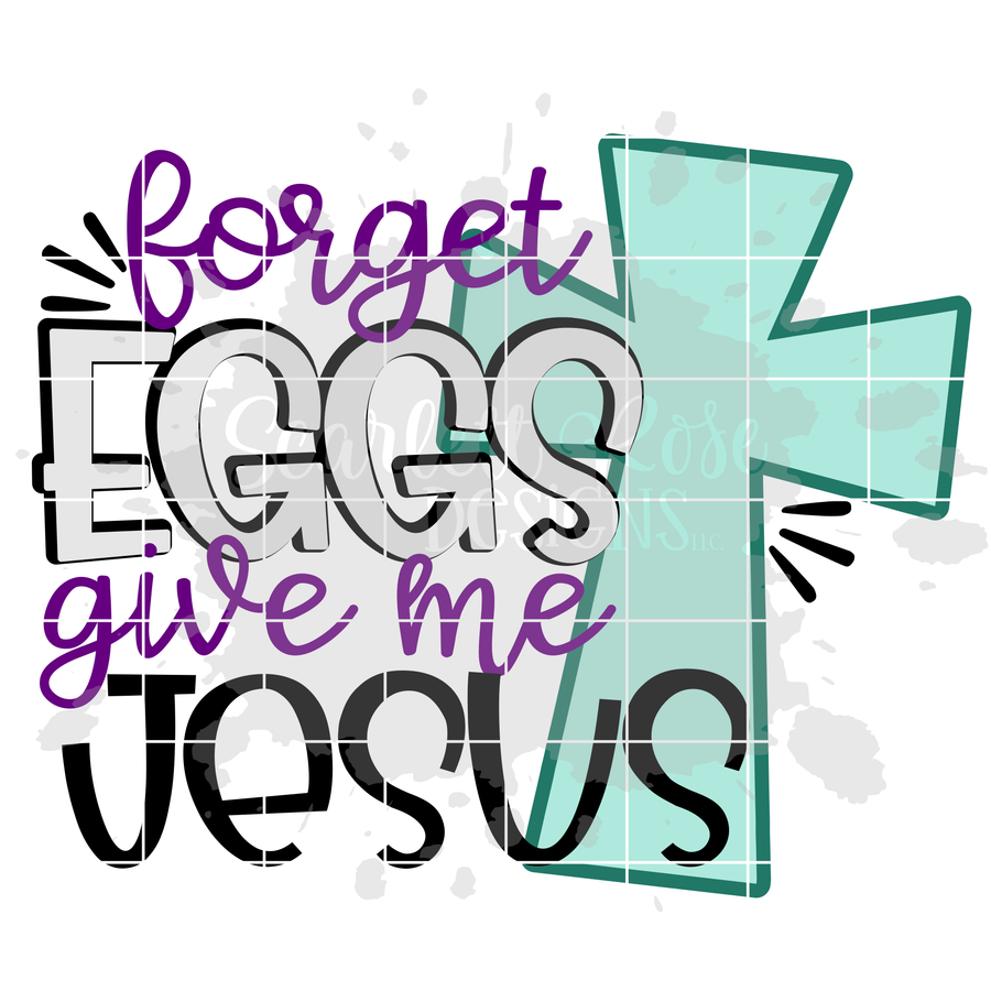 Forget Eggs Give Me Jesus SVG