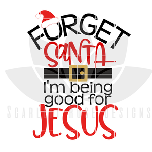 Christmas SVG, DXF Forget Santa, I'm being Good For Jesus cut file