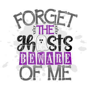 Forget the Ghosts Beware of Me SVG