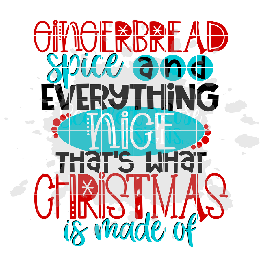Gingerbread Spice and Everything Nice That's What Christmas is Made Of SVG