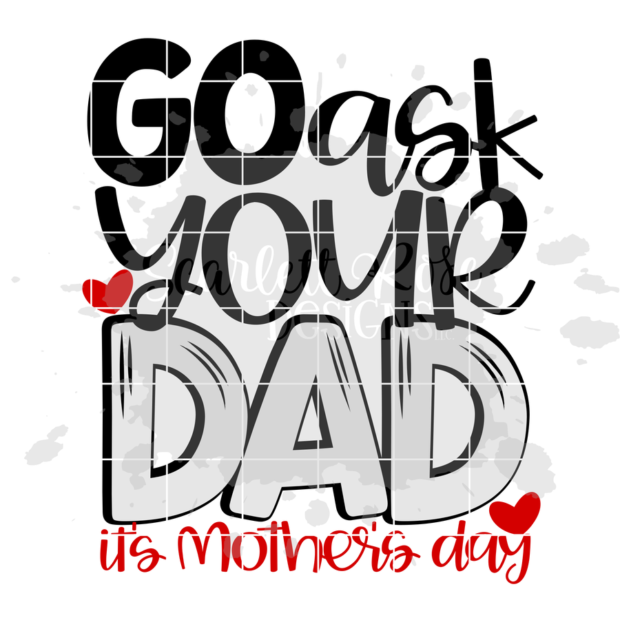 Go Ask Your Dad It's Mother's Day SVG
