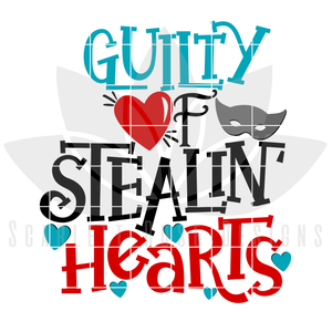 Valentine's Day SVG, DXF, Guilty of Stealin Hearts cut file