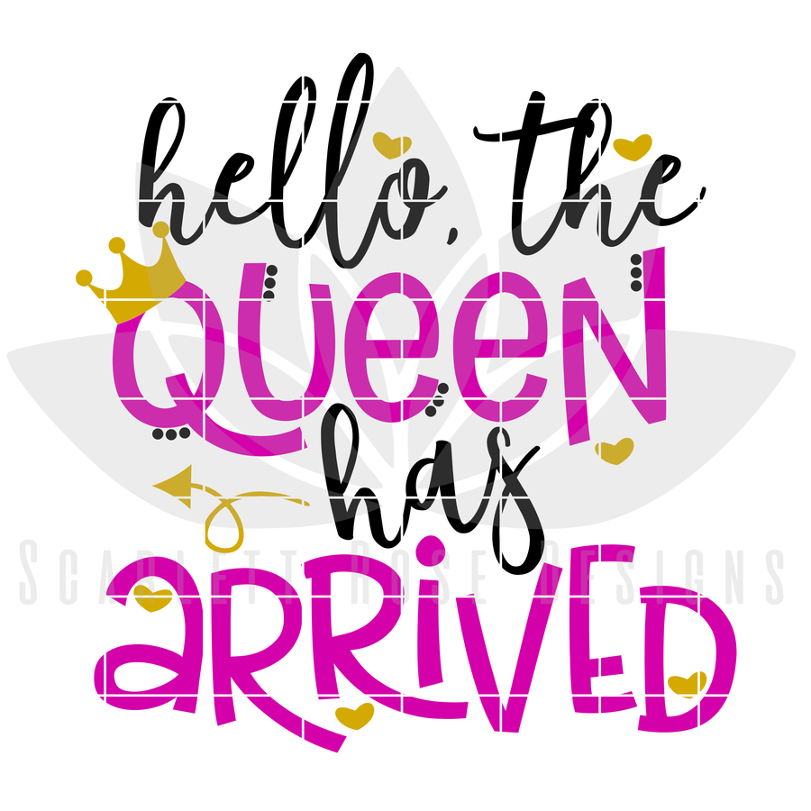 Hello The Queen has Arrived SVG