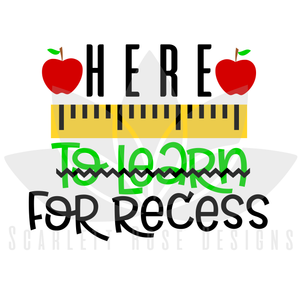 School SVG, Here to Learn, For Recess cut file