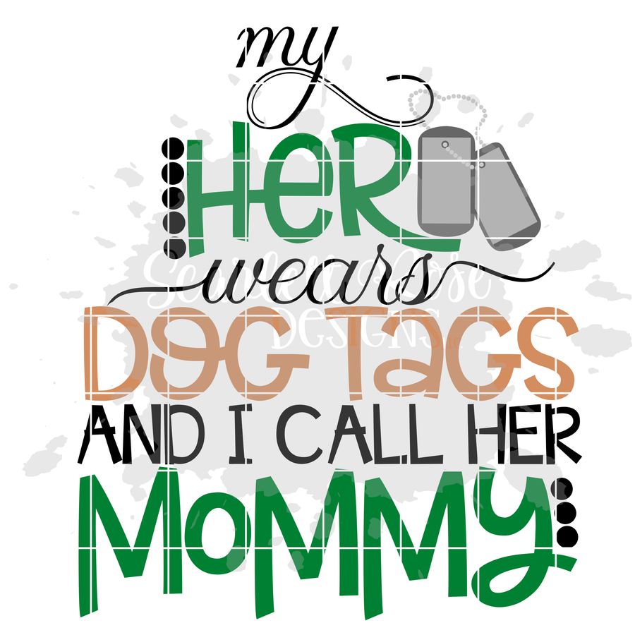 My Hero Wears Dog Tags and I Call Her Mommy SVG
